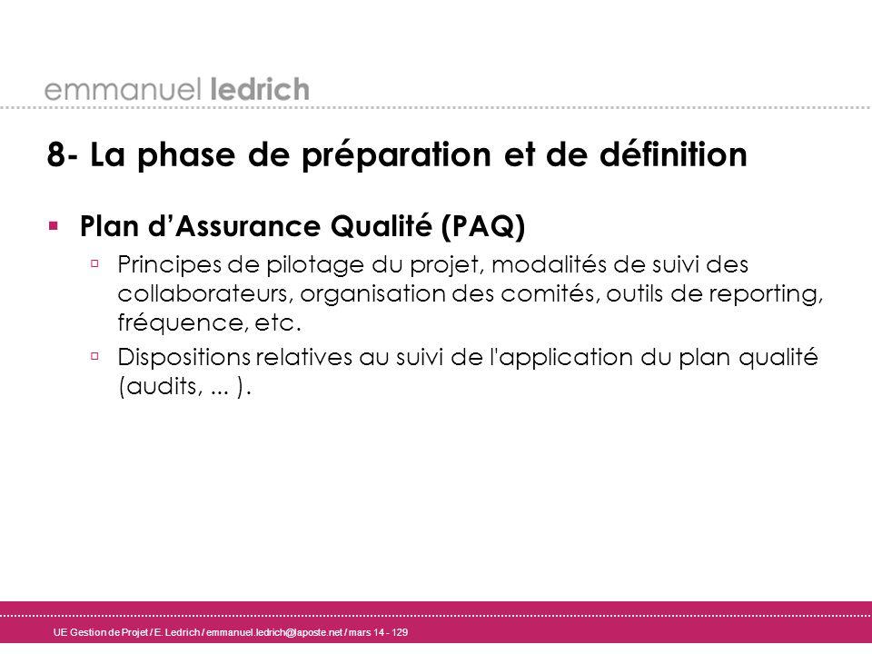 UE Gestion de Projet / E. Ledrich / emmanuel.ledrich@laposte.net / mars 14 - 129 8- La phase de préparation et de définition Plan dAssurance Qualité (