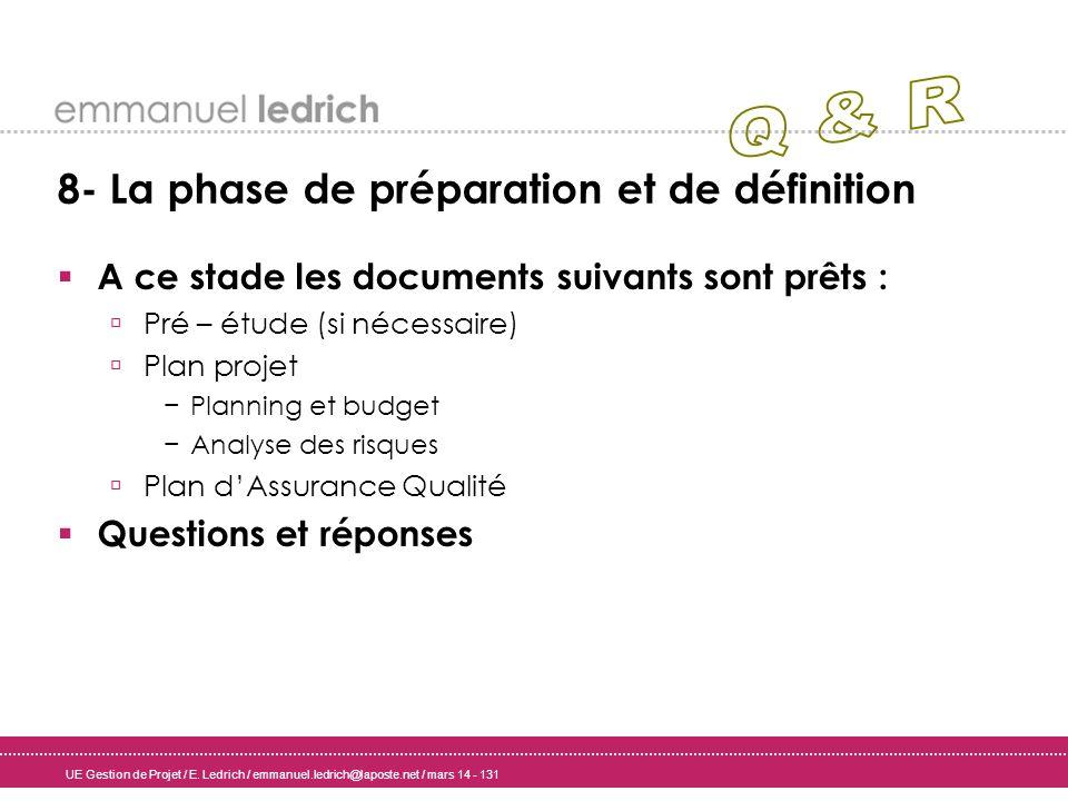 UE Gestion de Projet / E. Ledrich / emmanuel.ledrich@laposte.net / mars 14 - 131 8- La phase de préparation et de définition A ce stade les documents