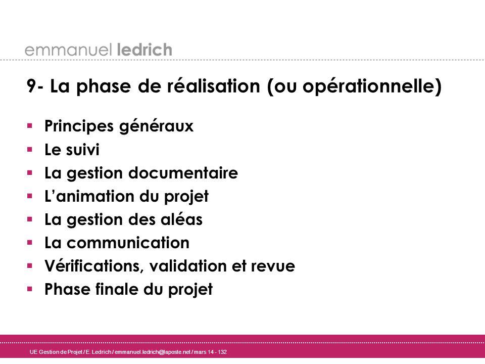 UE Gestion de Projet / E. Ledrich / emmanuel.ledrich@laposte.net / mars 14 - 132 9- La phase de réalisation (ou opérationnelle) Principes généraux Le