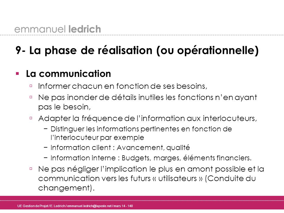 UE Gestion de Projet / E. Ledrich / emmanuel.ledrich@laposte.net / mars 14 - 148 9- La phase de réalisation (ou opérationnelle) La communication Infor