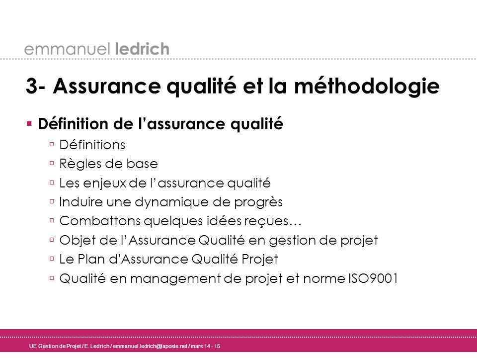 UE Gestion de Projet / E. Ledrich / emmanuel.ledrich@laposte.net / mars 14 - 15 3- Assurance qualité et la méthodologie Définition de lassurance quali