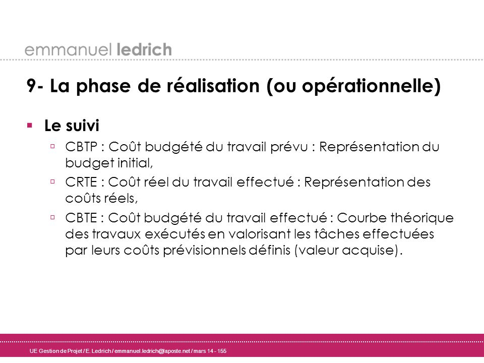 UE Gestion de Projet / E. Ledrich / emmanuel.ledrich@laposte.net / mars 14 - 155 9- La phase de réalisation (ou opérationnelle) Le suivi CBTP : Coût b