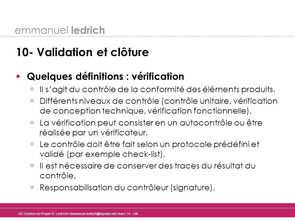 UE Gestion de Projet / E. Ledrich / emmanuel.ledrich@laposte.net / mars 14 - 158 10- Validation et clôture Quelques définitions : vérification Il sagi