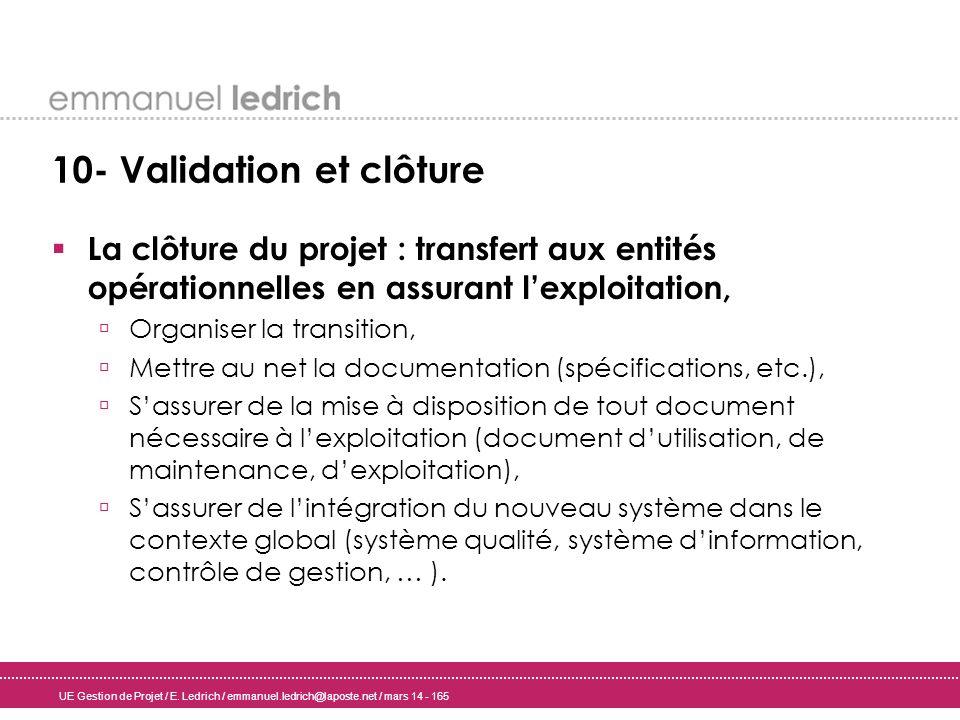 UE Gestion de Projet / E. Ledrich / emmanuel.ledrich@laposte.net / mars 14 - 165 10- Validation et clôture La clôture du projet : transfert aux entité