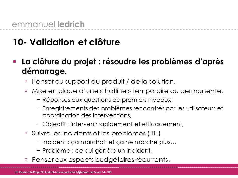 UE Gestion de Projet / E. Ledrich / emmanuel.ledrich@laposte.net / mars 14 - 166 10- Validation et clôture La clôture du projet : résoudre les problèm