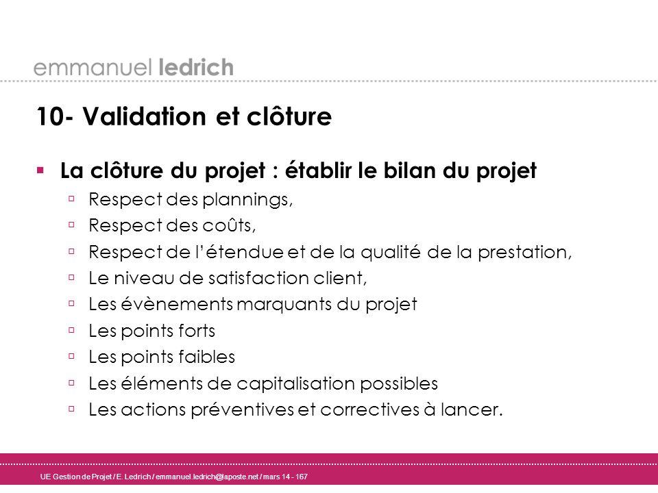 UE Gestion de Projet / E. Ledrich / emmanuel.ledrich@laposte.net / mars 14 - 167 10- Validation et clôture La clôture du projet : établir le bilan du