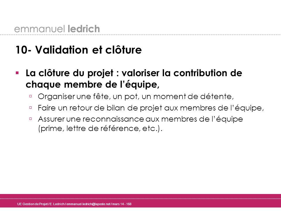 UE Gestion de Projet / E. Ledrich / emmanuel.ledrich@laposte.net / mars 14 - 168 10- Validation et clôture La clôture du projet : valoriser la contrib