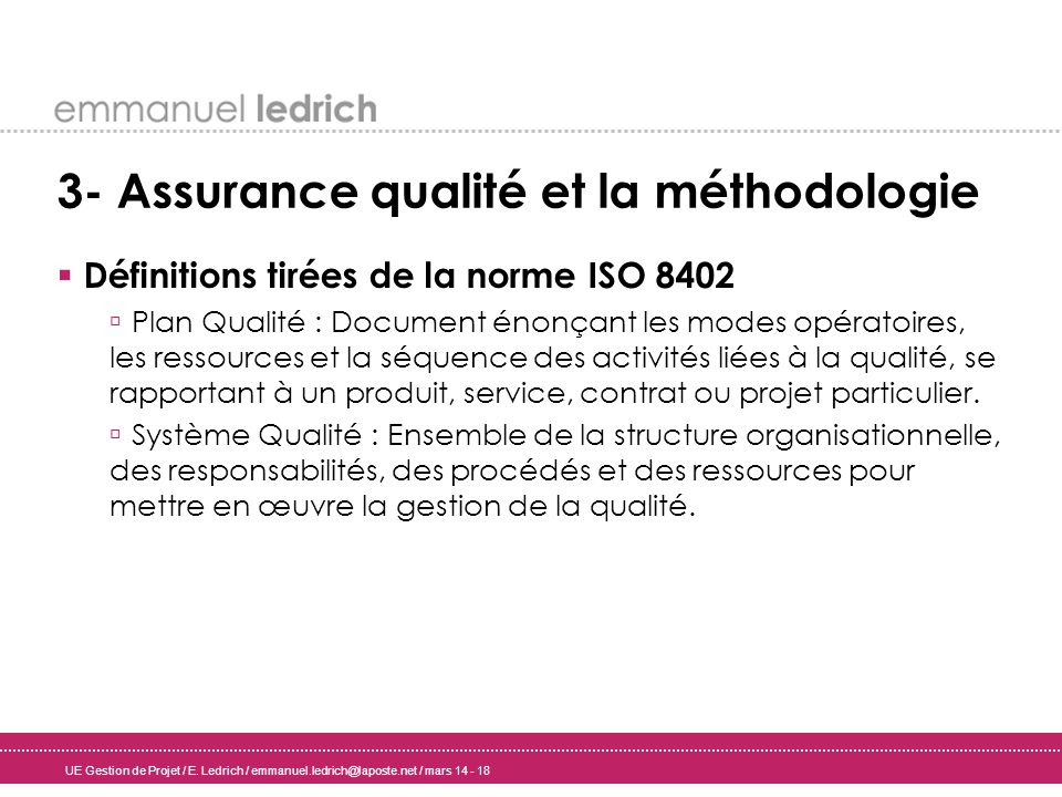 UE Gestion de Projet / E. Ledrich / emmanuel.ledrich@laposte.net / mars 14 - 18 3- Assurance qualité et la méthodologie Définitions tirées de la norme