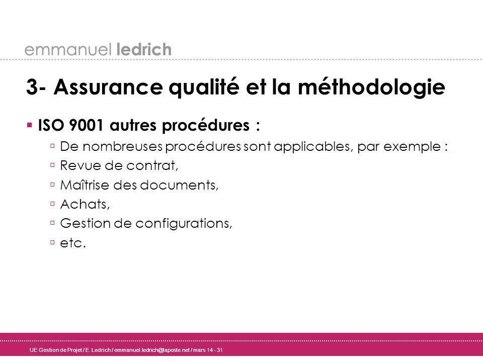 UE Gestion de Projet / E. Ledrich / emmanuel.ledrich@laposte.net / mars 14 - 31 3- Assurance qualité et la méthodologie ISO 9001 autres procédures : D