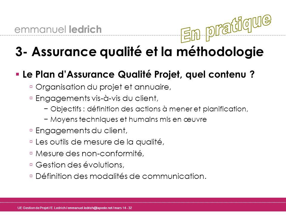 UE Gestion de Projet / E. Ledrich / emmanuel.ledrich@laposte.net / mars 14 - 32 3- Assurance qualité et la méthodologie Le Plan dAssurance Qualité Pro