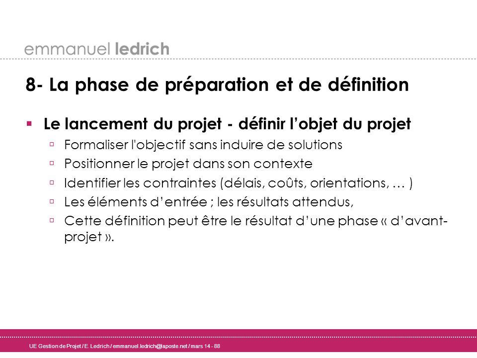 UE Gestion de Projet / E. Ledrich / emmanuel.ledrich@laposte.net / mars 14 - 88 8- La phase de préparation et de définition Le lancement du projet - d