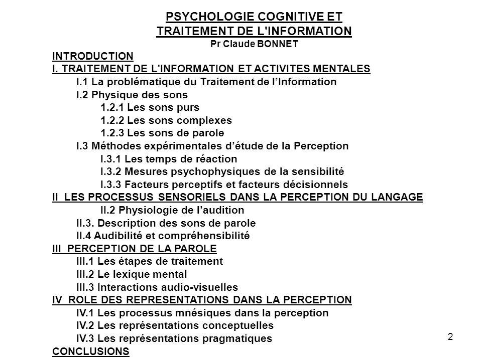 2 PSYCHOLOGIE COGNITIVE ET TRAITEMENT DE L'INFORMATION Pr Claude BONNET INTRODUCTION I. TRAITEMENT DE L'INFORMATION ET ACTIVITES MENTALES I.1 La probl