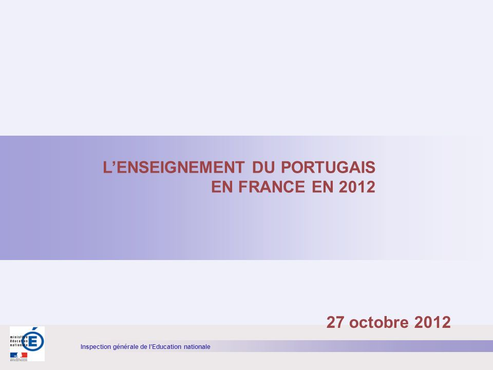 Inspection générale de lEducation nationale LENSEIGNEMENT DU PORTUGAIS EN FRANCE EN 2012 27 octobre 2012