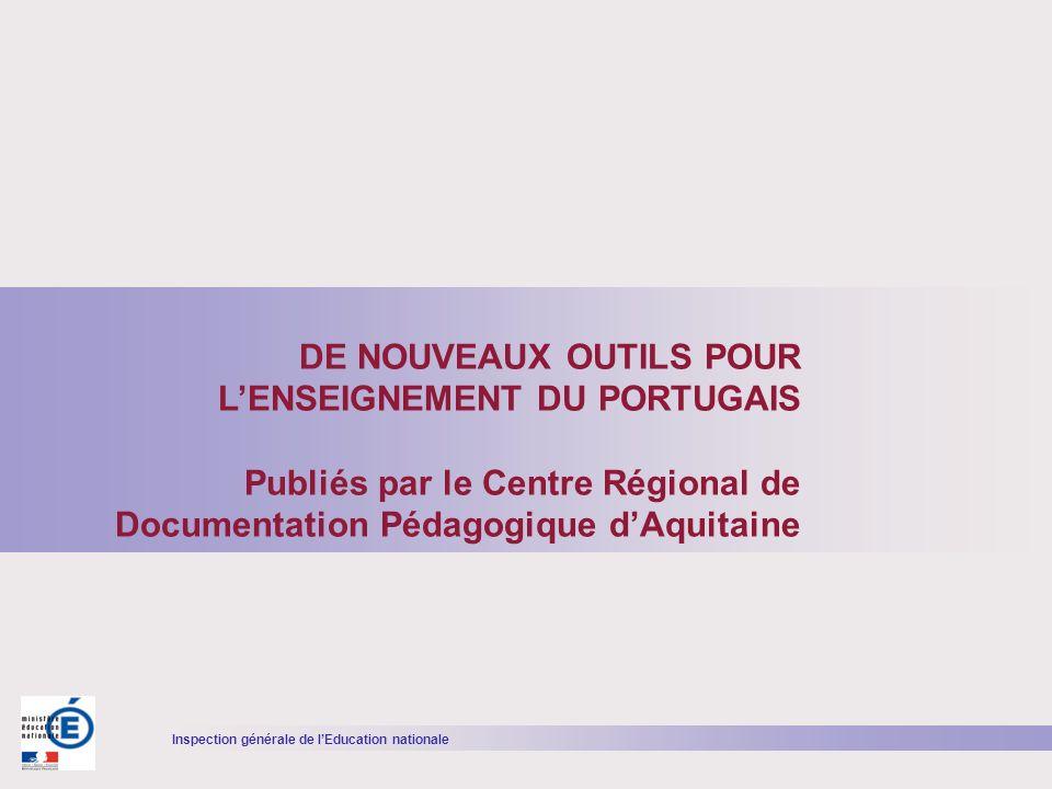 Inspection générale de lEducation nationale DE NOUVEAUX OUTILS POUR LENSEIGNEMENT DU PORTUGAIS Publiés par le Centre Régional de Documentation Pédagog
