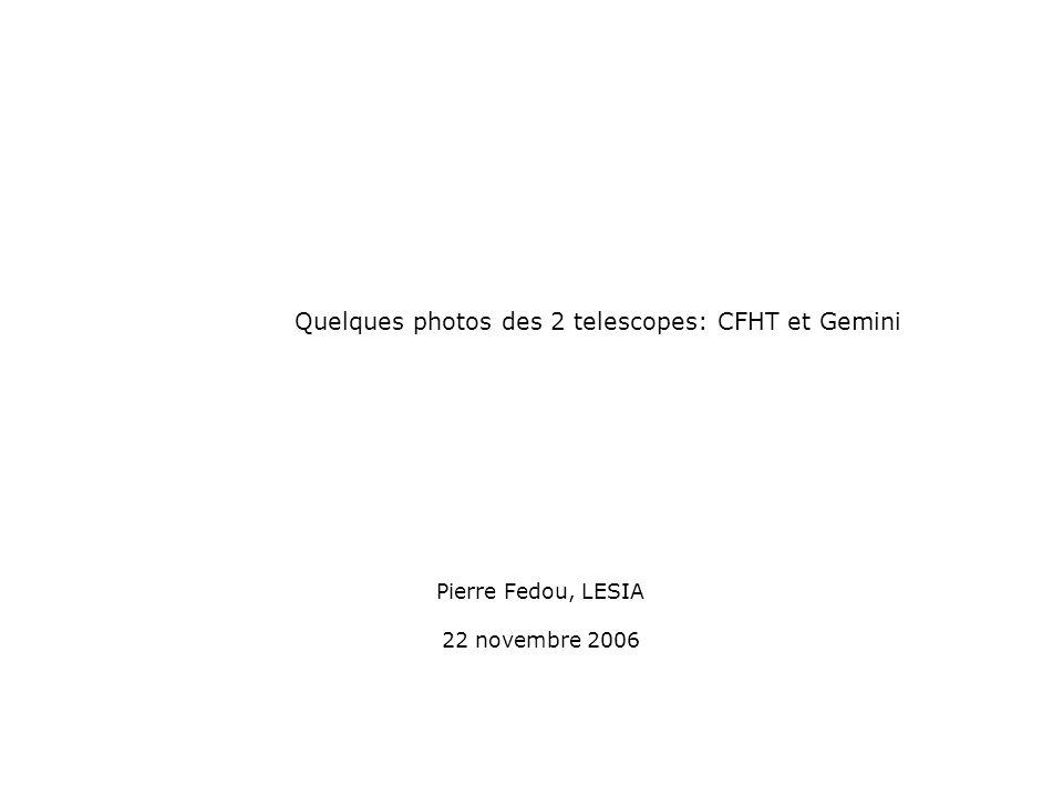 Pierre Fedou, LESIA 22 novembre 2006 Quelques photos des 2 telescopes: CFHT et Gemini