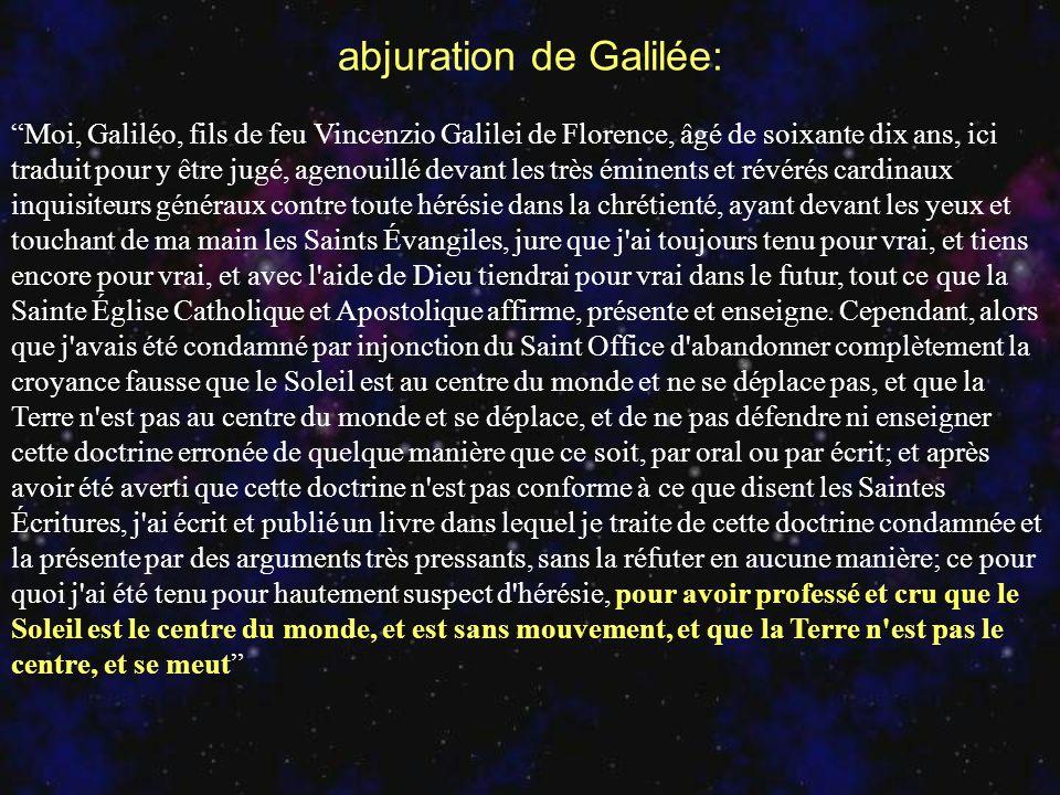 Moi, Galiléo, fils de feu Vincenzio Galilei de Florence, âgé de soixante dix ans, ici traduit pour y être jugé, agenouillé devant les très éminents et