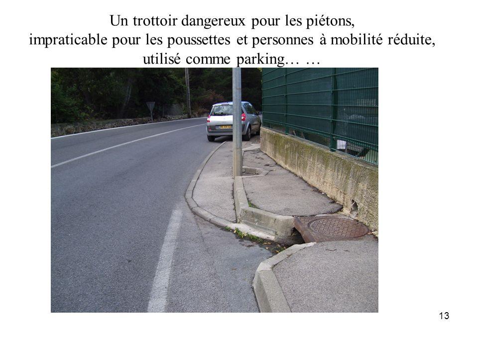 13 Un trottoir dangereux pour les piétons, impraticable pour les poussettes et personnes à mobilité réduite, utilisé comme parking… …