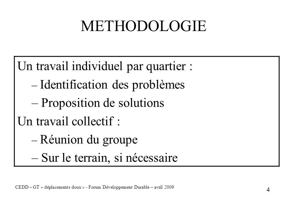 4 METHODOLOGIE Un travail individuel par quartier : – Identification des problèmes – Proposition de solutions Un travail collectif : – Réunion du grou