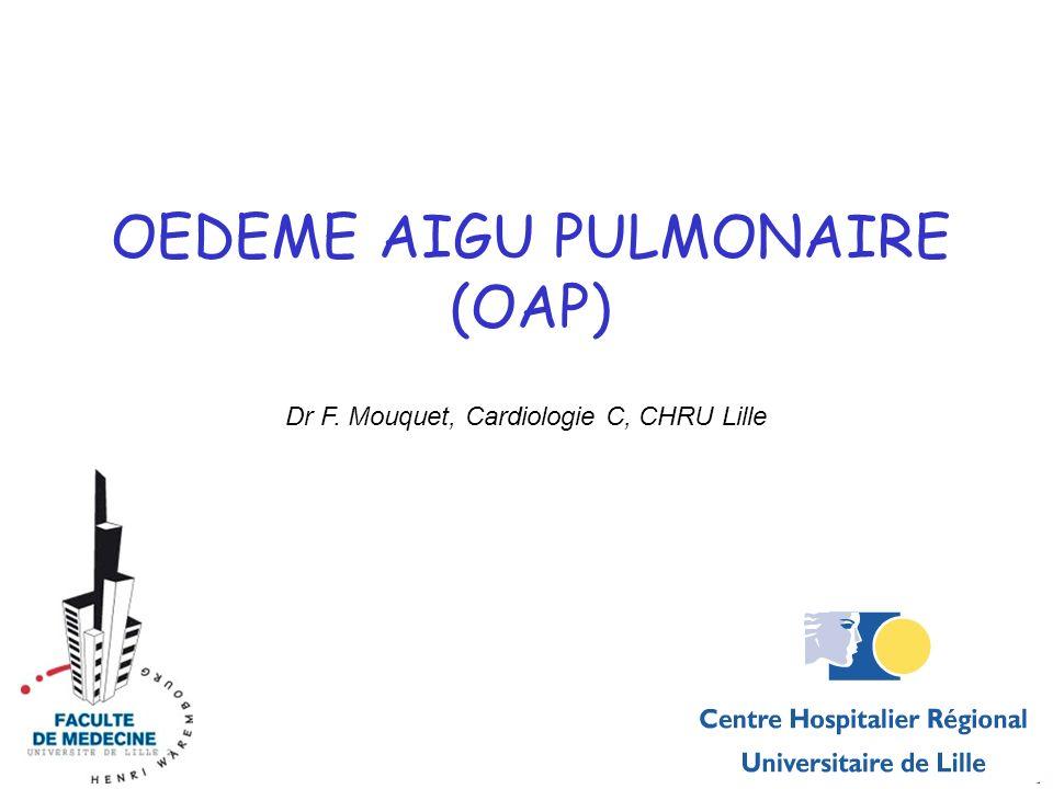 OEDEME AIGU PULMONAIRE (OAP) Dr F. Mouquet, Cardiologie C, CHRU Lille