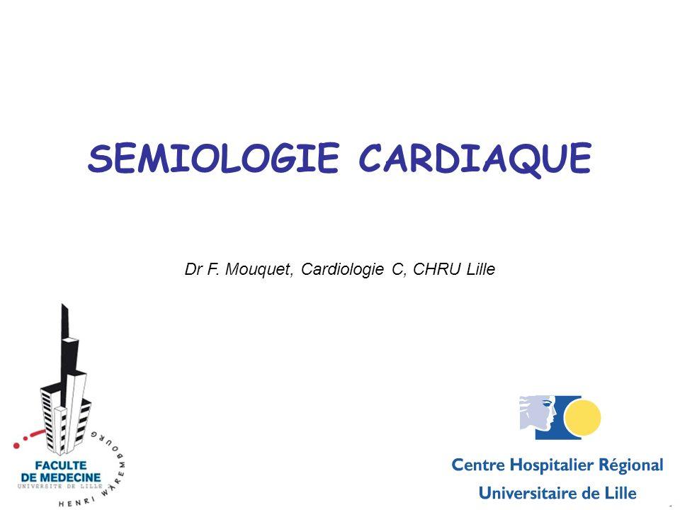 SEMIOLOGIE CARDIAQUE Dr F. Mouquet, Cardiologie C, CHRU Lille