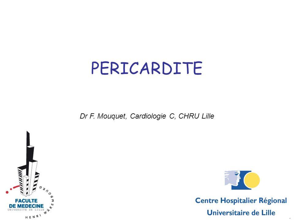 PERICARDITE Dr F. Mouquet, Cardiologie C, CHRU Lille