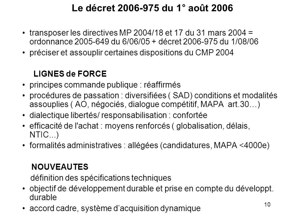 10 Le décret 2006-975 du 1° août 2006 transposer les directives MP 2004/18 et 17 du 31 mars 2004 = ordonnance 2005-649 du 6/06/05 + décret 2006-975 du