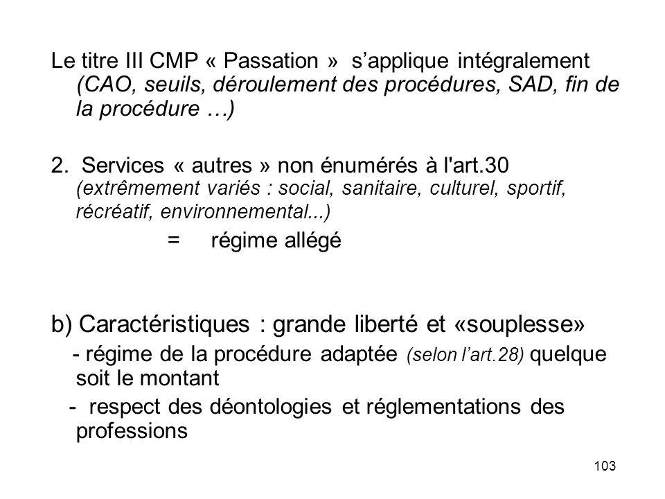 103 Le titre III CMP « Passation » sapplique intégralement (CAO, seuils, déroulement des procédures, SAD, fin de la procédure …) 2. Services « autres