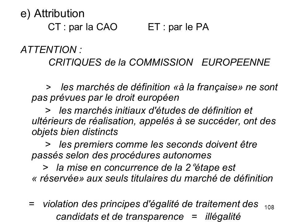 108 e) Attribution CT : par la CAO ET : par le PA ATTENTION : CRITIQUES de la COMMISSION EUROPEENNE > les marchés de définition «à la française» ne so