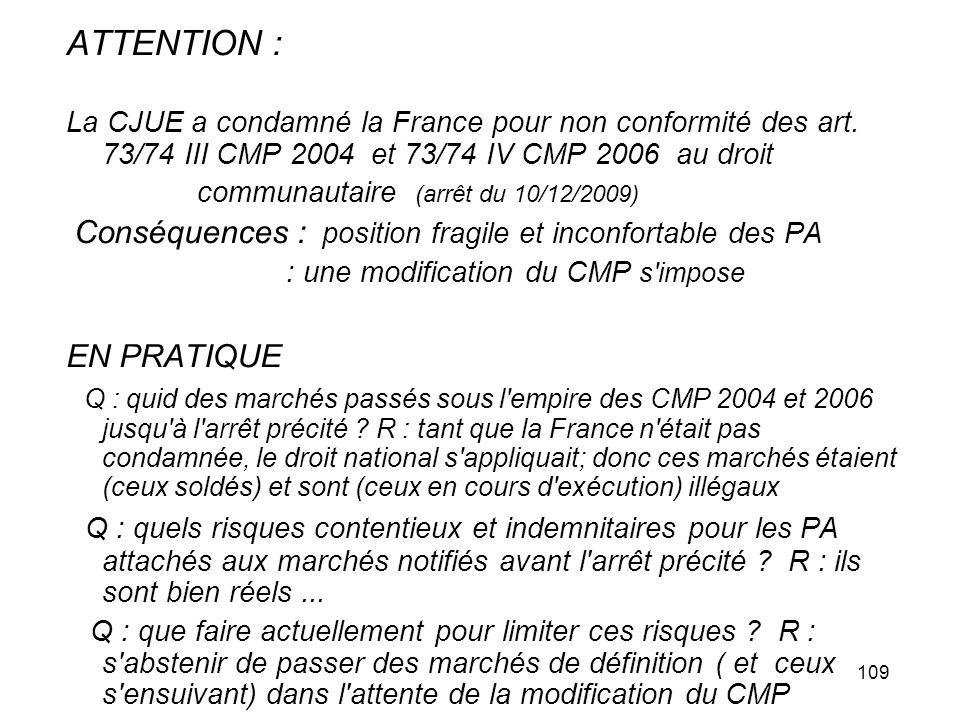 109 ATTENTION : La CJUE a condamné la France pour non conformité des art. 73/74 III CMP 2004 et 73/74 IV CMP 2006 au droit communautaire (arrêt du 10/