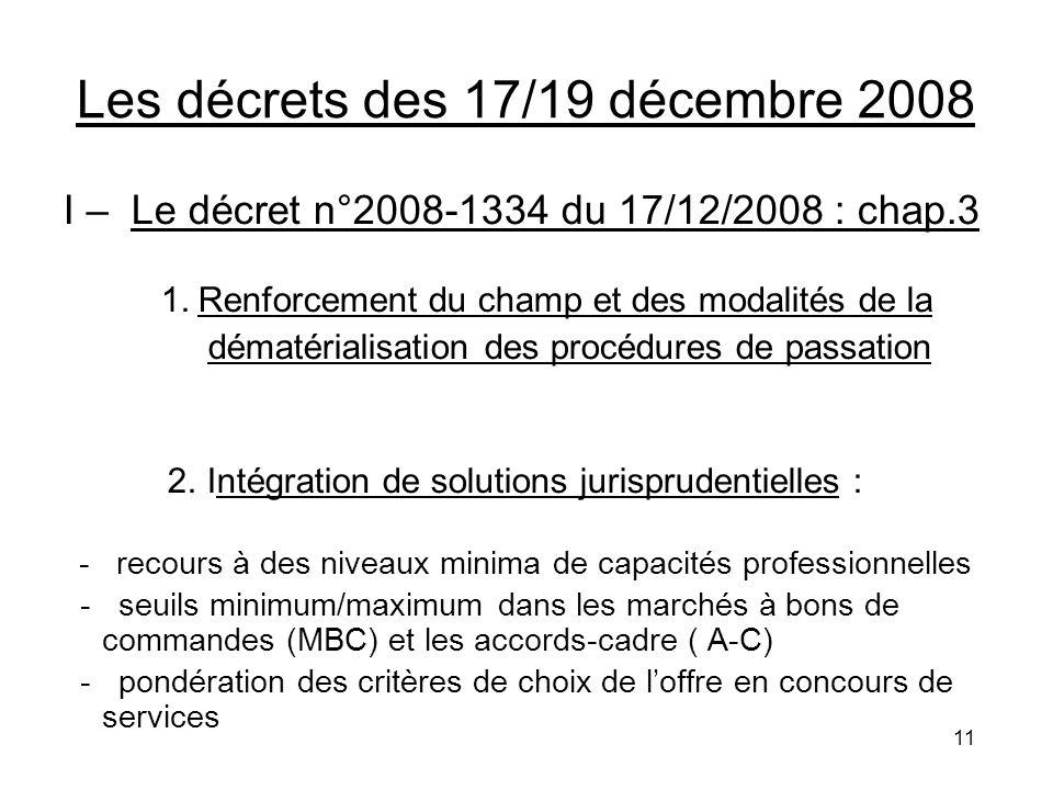 11 Les décrets des 17/19 décembre 2008 I – Le décret n°2008-1334 du 17/12/2008 : chap.3 1. Renforcement du champ et des modalités de la dématérialisat