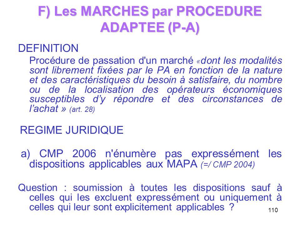 110 F) Les MARCHES par PROCEDURE ADAPTEE (P-A) DEFINITION Procédure de passation d'un marché « dont les modalités sont librement fixées par le PA en f