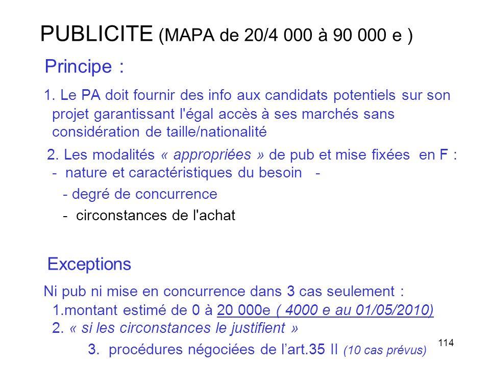 114 PUBLICITE (MAPA de 20/4 000 à 90 000 e ) Principe : 1. Le PA doit fournir des info aux candidats potentiels sur son projet garantissant l'égal acc
