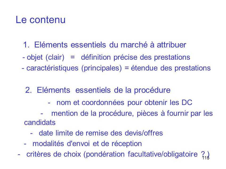 115 Le contenu 1. Eléments essentiels du marché à attribuer - objet (clair) = définition précise des prestations - caractéristiques (principales) = ét