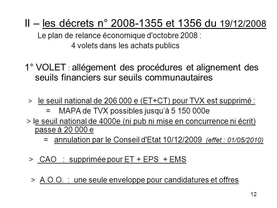 12 II – les décrets n° 2008-1355 et 1356 du 19/12/2008 Le plan de relance économique d'octobre 2008 : 4 volets dans les achats publics 1° VOLET : allé
