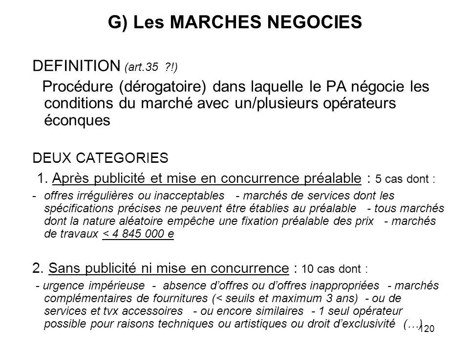 120 G) Les MARCHES NEGOCIES DEFINITION (art.35 ?!) Procédure (dérogatoire) dans laquelle le PA négocie les conditions du marché avec un/plusieurs opér
