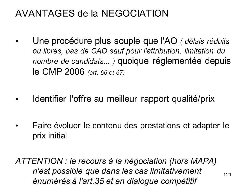 121 AVANTAGES de la NEGOCIATION Une procédure plus souple que l'AO ( délais réduits ou libres, pas de CAO sauf pour l'attribution, limitation du nombr