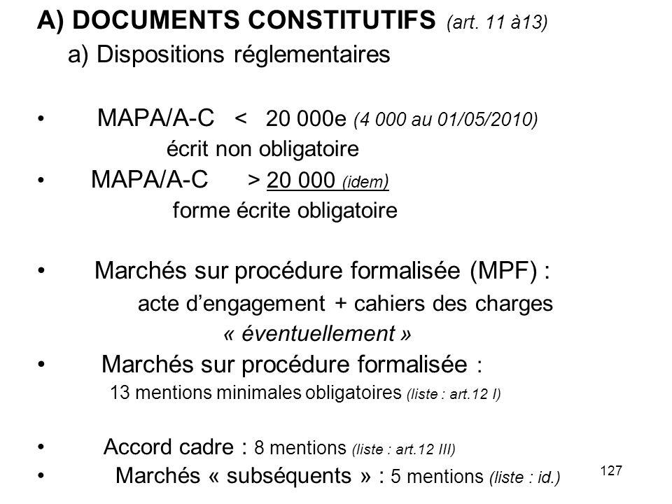 127 A) DOCUMENTS CONSTITUTIFS (art. 11 à13) a) Dispositions réglementaires MAPA/A-C < 20 000e (4 000 au 01/05/2010) écrit non obligatoire MAPA/A-C > 2