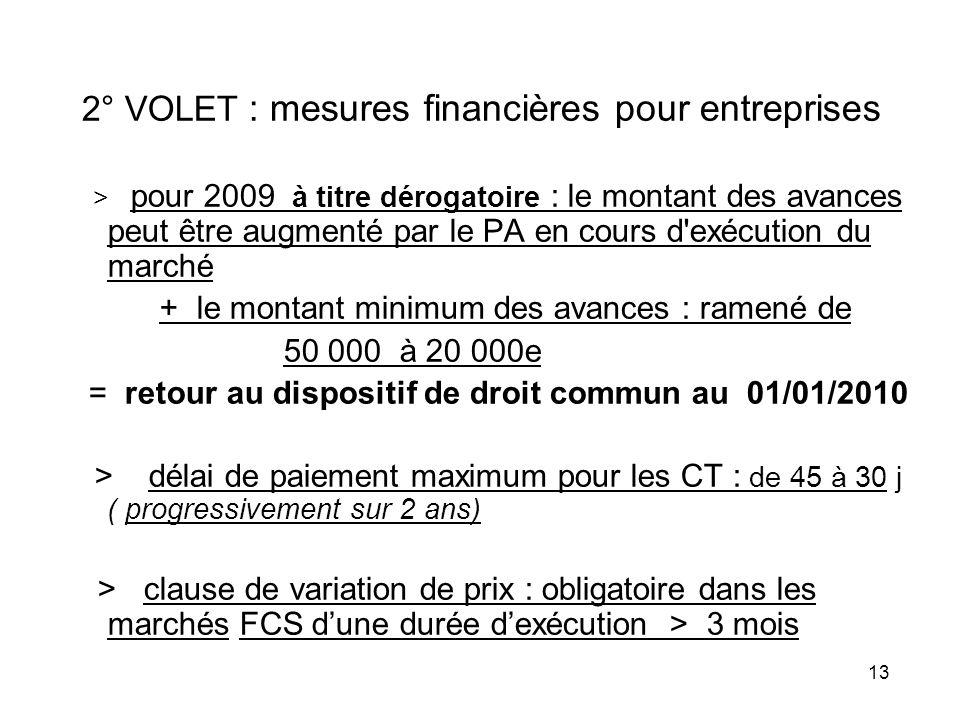 13 2° VOLET : mesures financières pour entreprises > pour 2009 à titre dérogatoire : le montant des avances peut être augmenté par le PA en cours d'ex