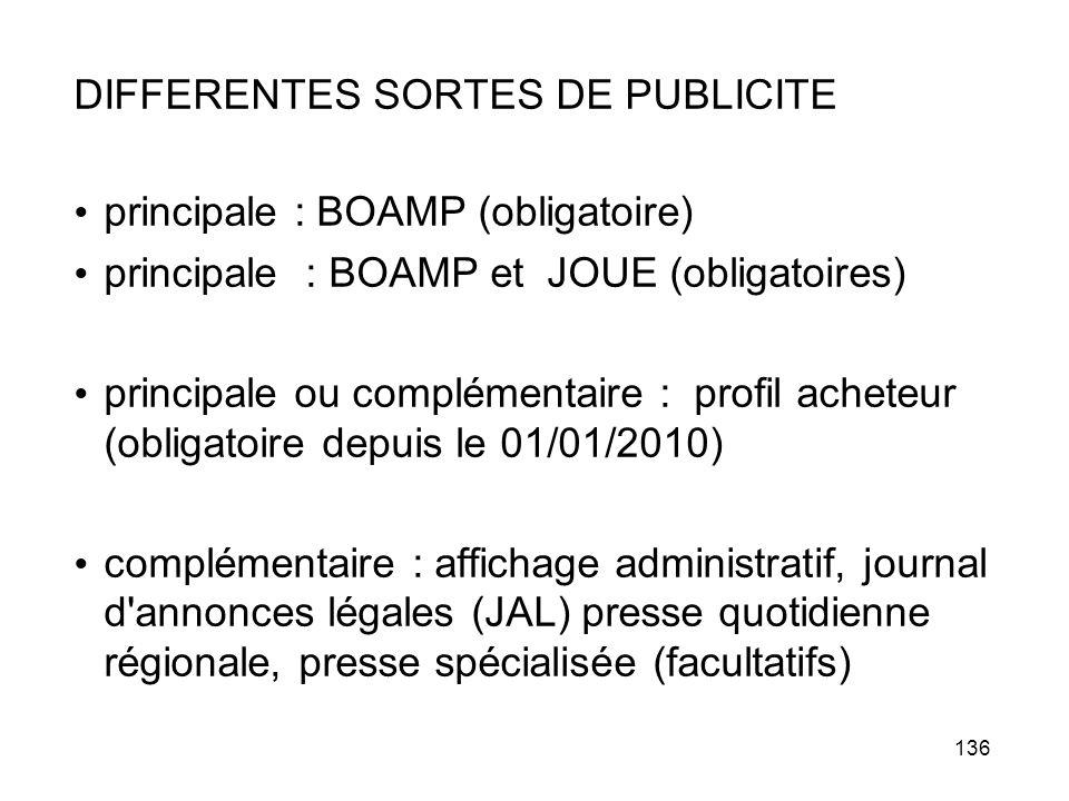 136 DIFFERENTES SORTES DE PUBLICITE principale : BOAMP (obligatoire) principale : BOAMP et JOUE (obligatoires) principale ou complémentaire : profil a