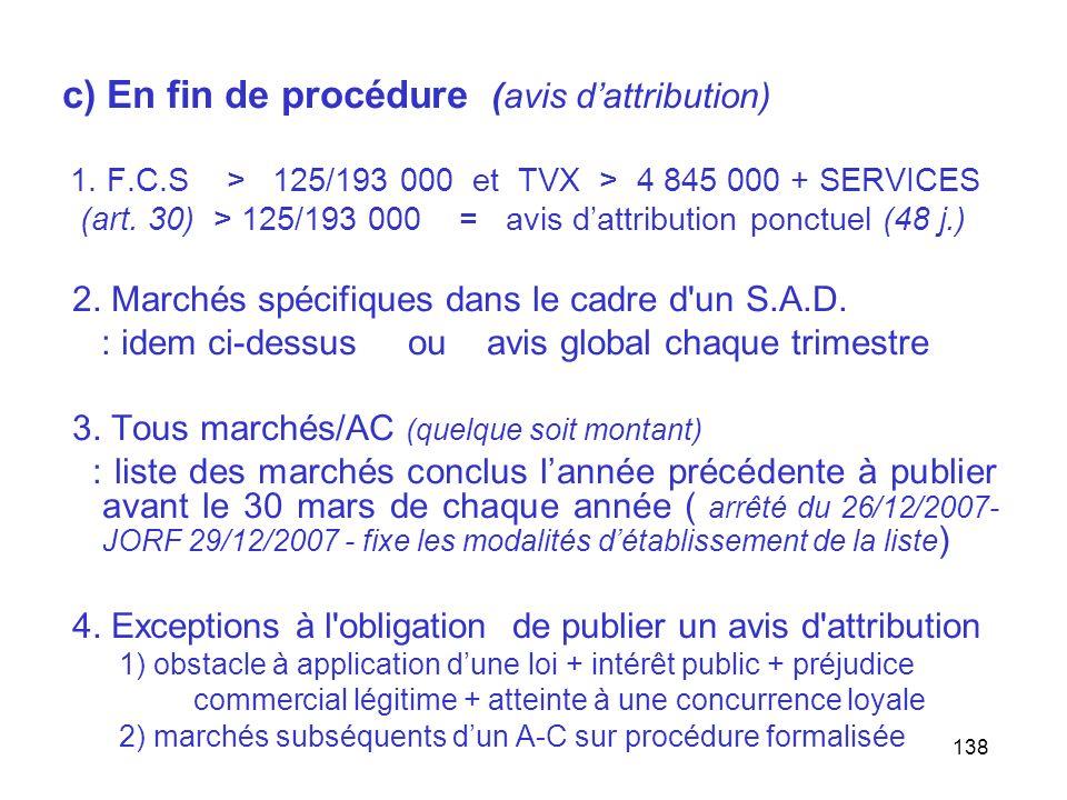138 c) En fin de procédure (avis dattribution) 1. F.C.S > 125/193 000 et TVX > 4 845 000 + SERVICES (art. 30) > 125/193 000 = avis dattribution ponctu