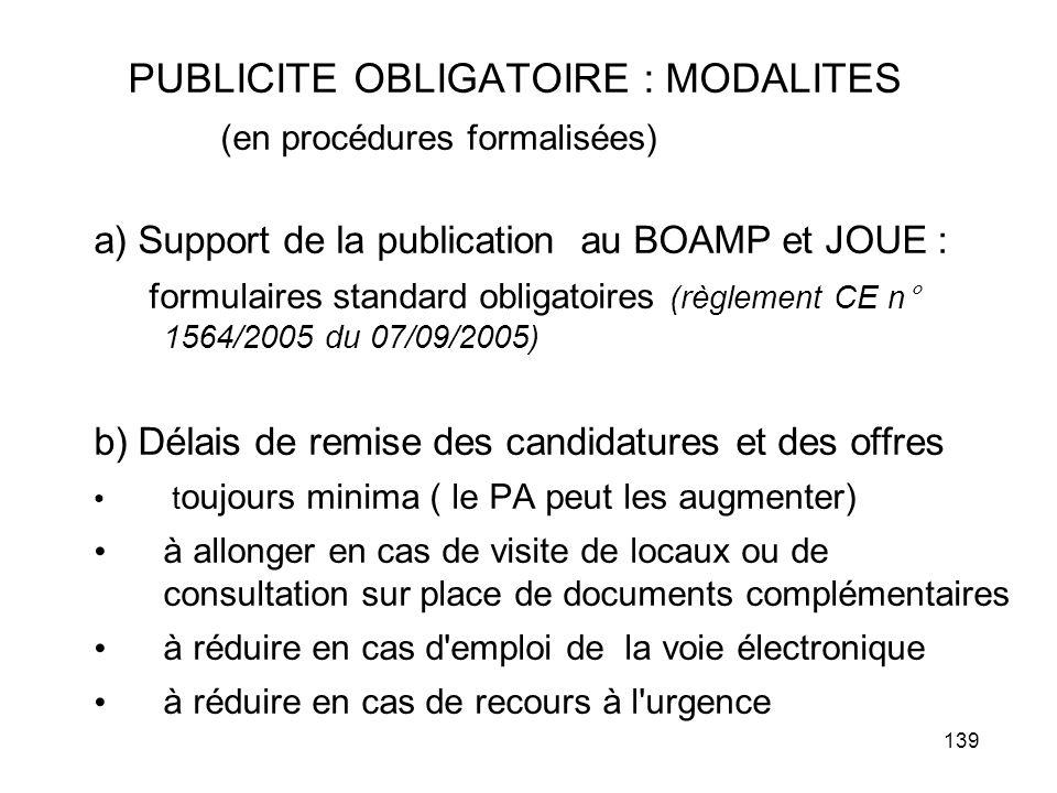139 PUBLICITE OBLIGATOIRE : MODALITES (en procédures formalisées) a) Support de la publication au BOAMP et JOUE : formulaires standard obligatoires (r