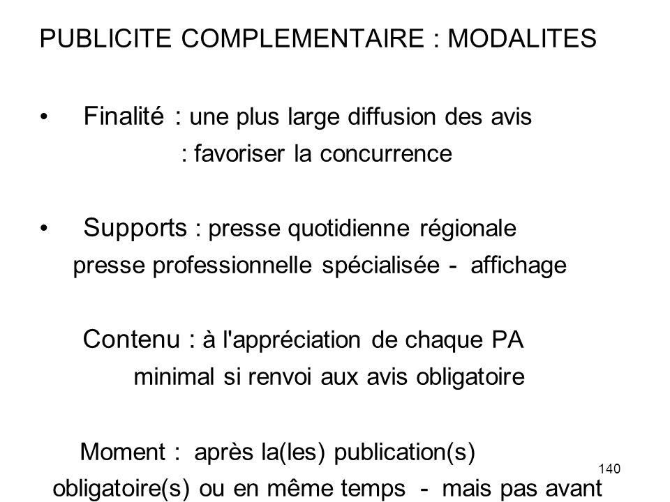 140 PUBLICITE COMPLEMENTAIRE : MODALITES Finalité : une plus large diffusion des avis : favoriser la concurrence Supports : presse quotidienne régiona