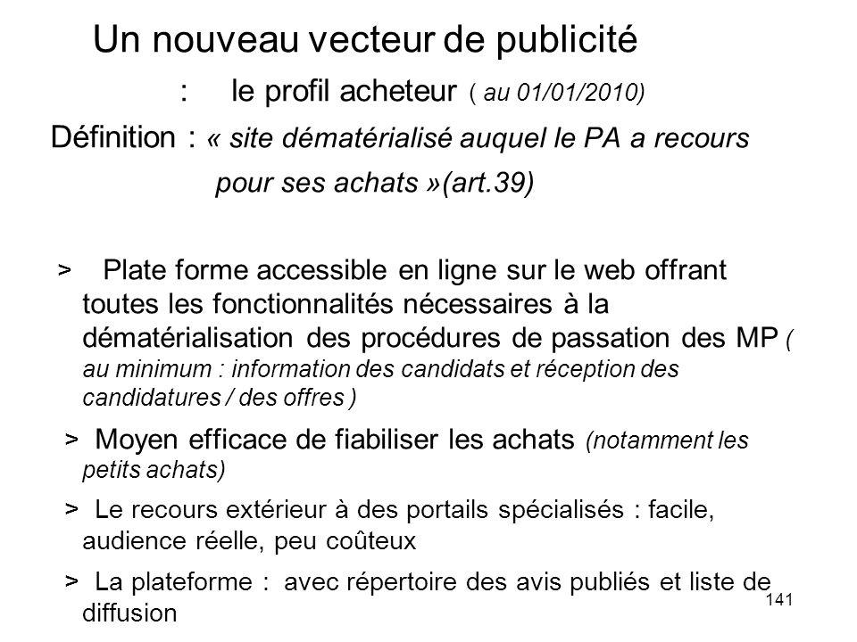 141 Un nouveau vecteur de publicité : le profil acheteur ( au 01/01/2010) Définition : « site dématérialisé auquel le PA a recours pour ses achats »(a