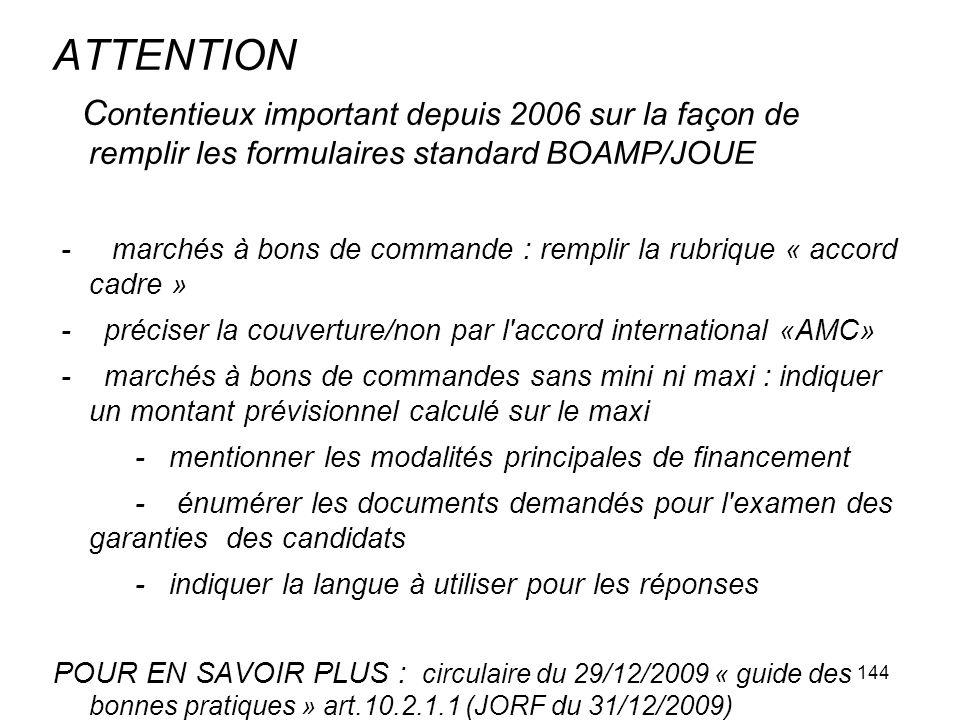 144 ATTENTION C ontentieux important depuis 2006 sur la façon de remplir les formulaires standard BOAMP/JOUE - marchés à bons de commande : remplir la