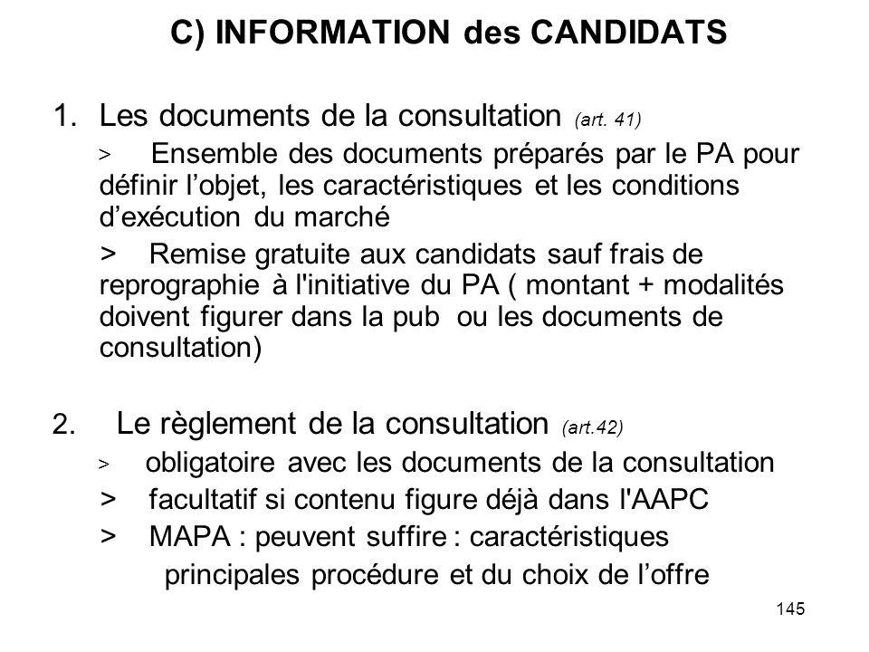145 C) INFORMATION des CANDIDATS 1.Les documents de la consultation (art. 41) > Ensemble des documents préparés par le PA pour définir lobjet, les car