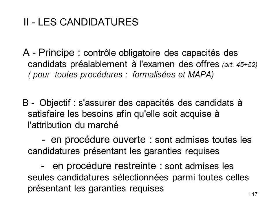 147 II - LES CANDIDATURES A - Principe : contrôle obligatoire des capacités des candidats préalablement à l'examen des offres (art. 45+52) ( pour tout