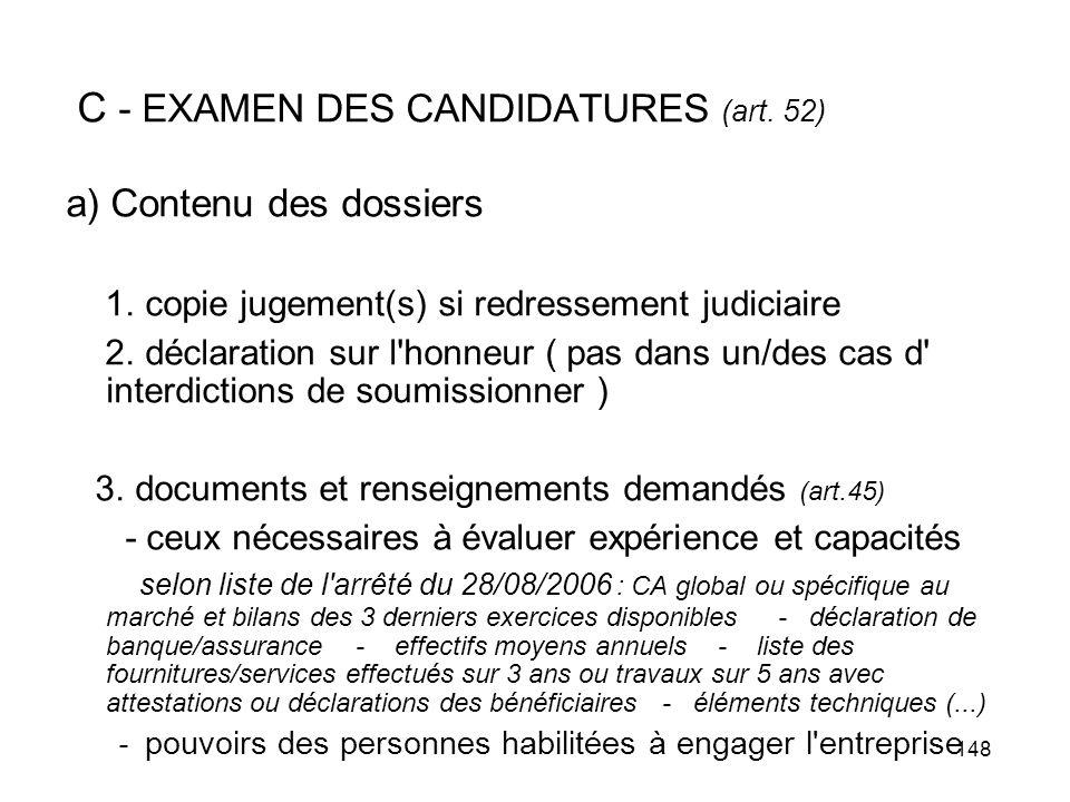 148 C - EXAMEN DES CANDIDATURES (art. 52) a) Contenu des dossiers 1. copie jugement(s) si redressement judiciaire 2. déclaration sur l'honneur ( pas d