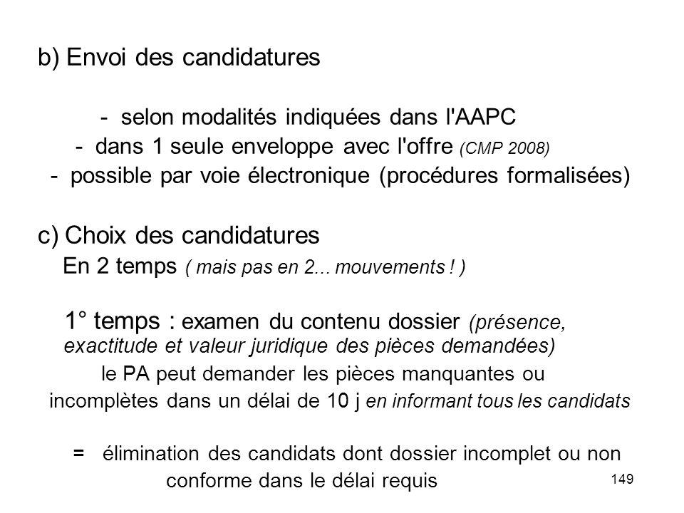 149 b) Envoi des candidatures - selon modalités indiquées dans l'AAPC - dans 1 seule enveloppe avec l'offre (CMP 2008) - possible par voie électroniqu