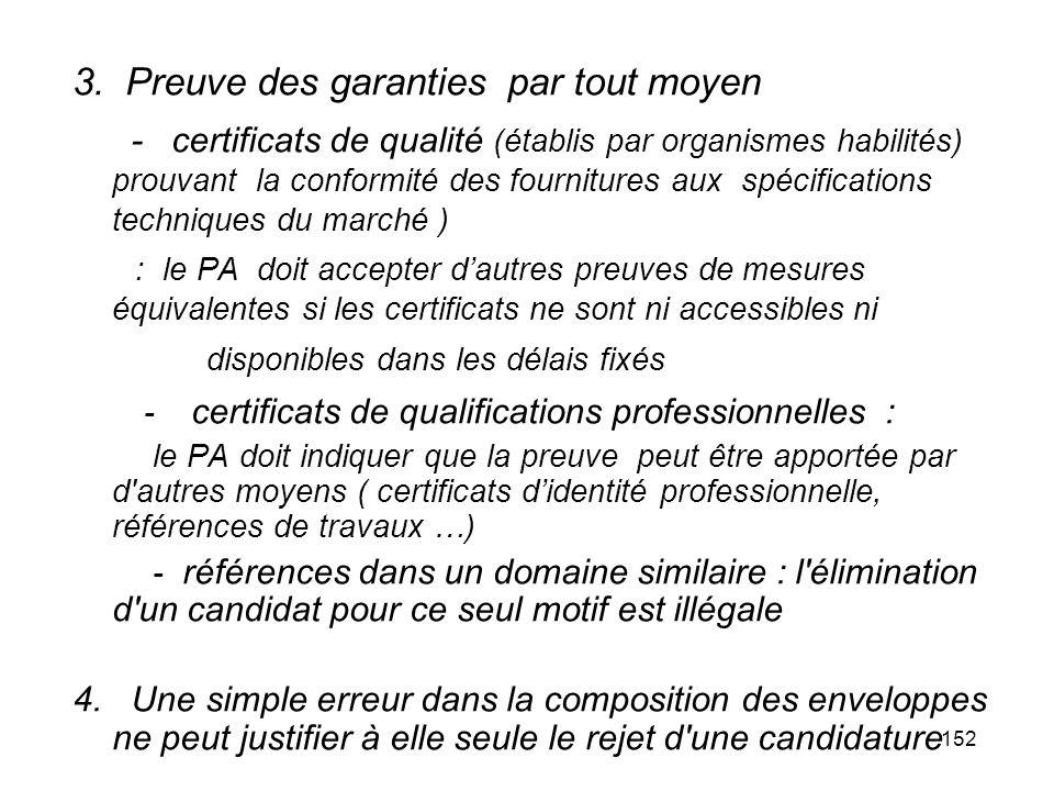 152 3. Preuve des garanties par tout moyen - certificats de qualité (établis par organismes habilités) prouvant la conformité des fournitures aux spéc