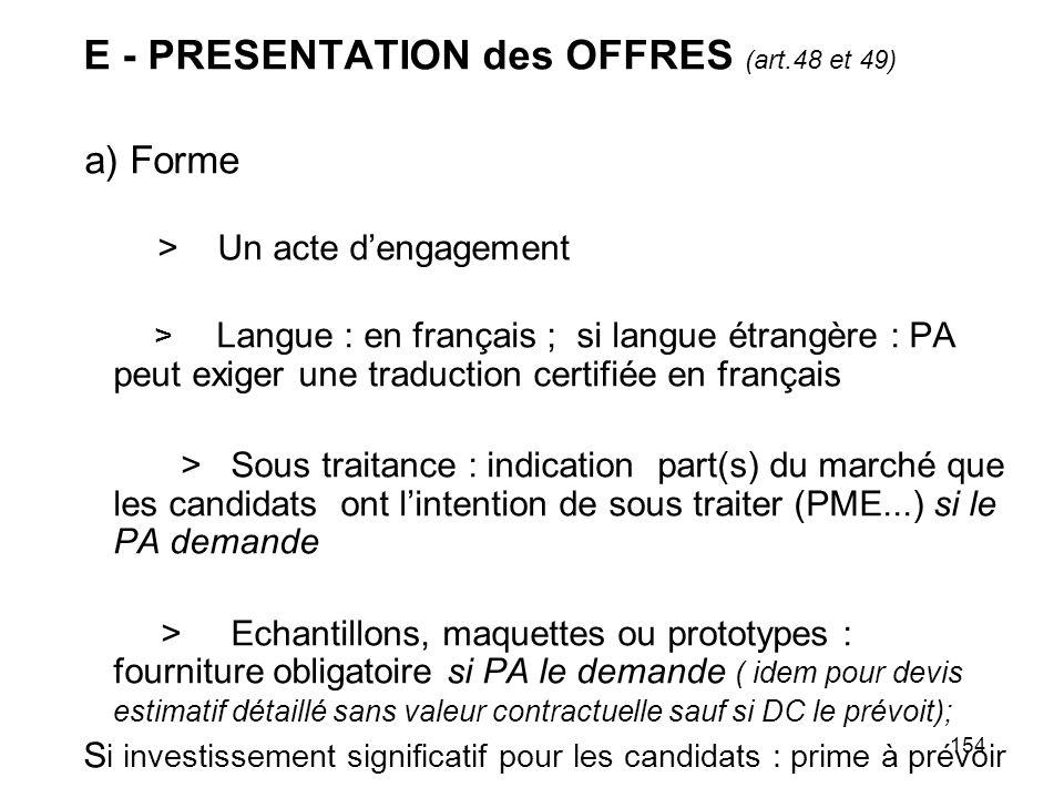 154 E - PRESENTATION des OFFRES (art.48 et 49) a) Forme > Un acte dengagement > Langue : en français ; si langue étrangère : PA peut exiger une traduc